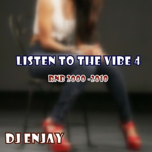 Listen to the vibe 4 (RnB 2000-2010)
