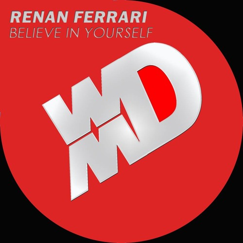 Renan Ferrari - Believe in Yourself (Original Mix)