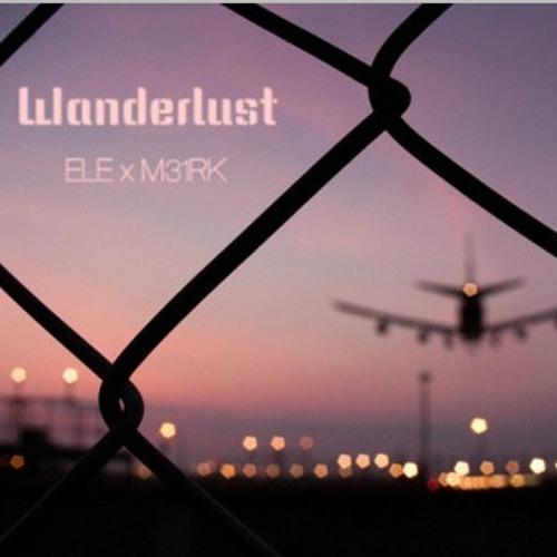 ELE x M31RK - Wanderlust