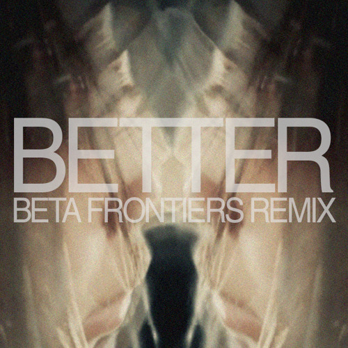 Odonis Odonis - Better (Beta Frontiers Remix)