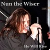 Nun the Wiser - He WIll Rise