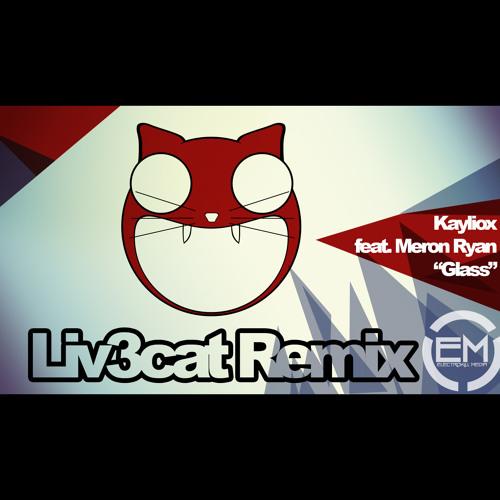 """Kayliox feat. Meron Ryan - """"Glass"""" (Liv3cat Remix) [www.breaktheglass.net]"""