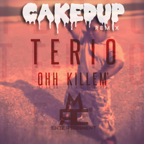 TERIO - OOH KILL'EM (CAKED UP REMIX) *FREE DOWNLOAD*
