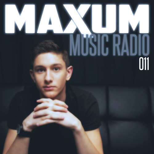 Maxum Music Radio 011 *Free Download*