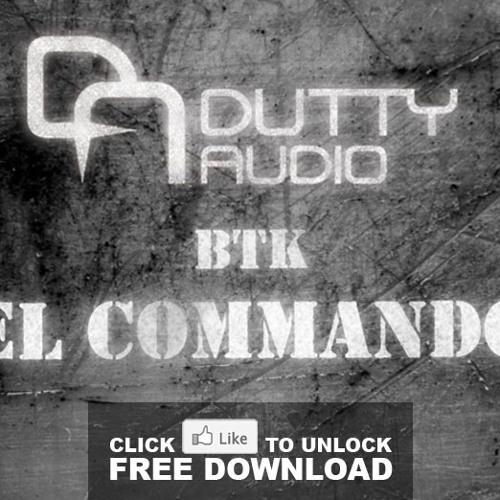 BTK - El Commando [ FREE DOWNLOAD ]