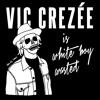 Vic Crezée | Vic Crezée is White Boy Wasted Vol. V | 2013