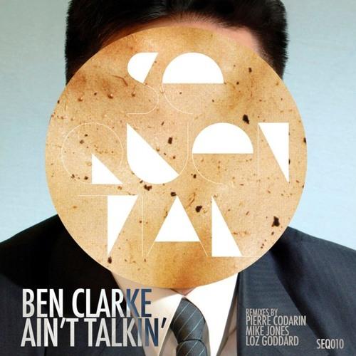 Ben Clarke - Ain't Talkin' (Loz Goddard Remix) - [Sequential Records]