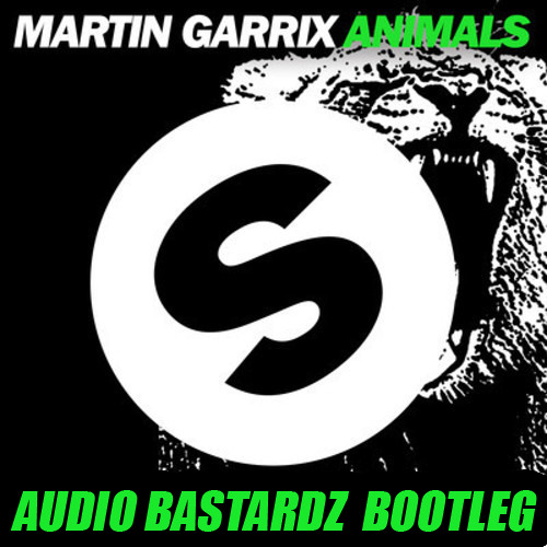 Martin Garrix - Animals (AUDIO BASTARDZ Bootleg)