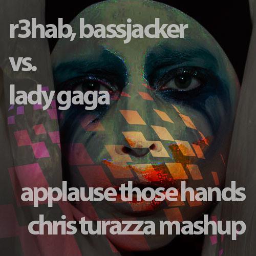 R3hab, Bassjackers vs. Lady Gaga - Applause Those Hands (Chris Turazza Mashup)