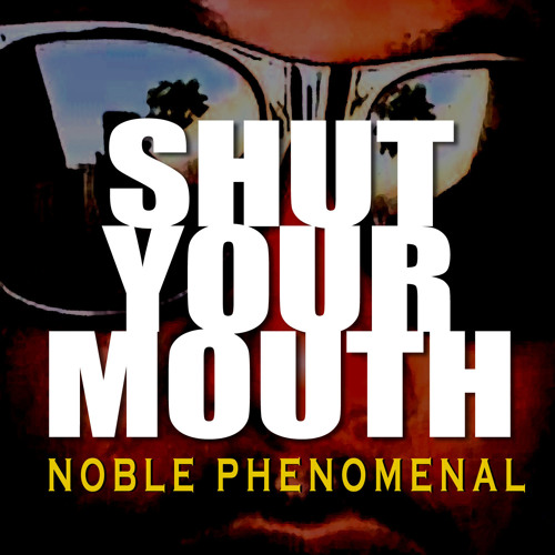 "Noble Phenomenal (Noble MC) ""Shut Your Mouth""  Produced by Coolout Chris"