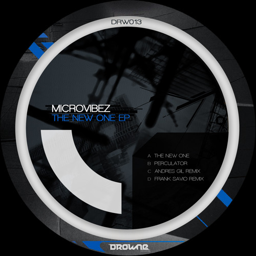 Microvibez - The New One EP | incl remixes by Andres Gil & Frank Savio [DRW013] - Out Now!