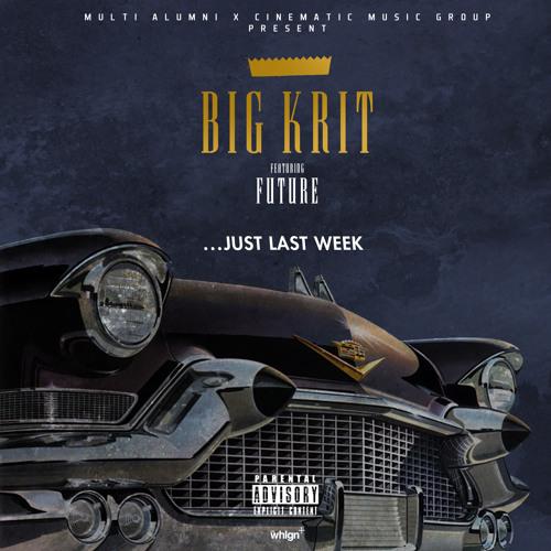 Big K.R.I.T. - Just Last Week feat. Future (Prod. By Big K.R.I.T.) DIRTY