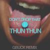 Finaticz - Dont Drop That Thun Thun (G-Buck Remix)