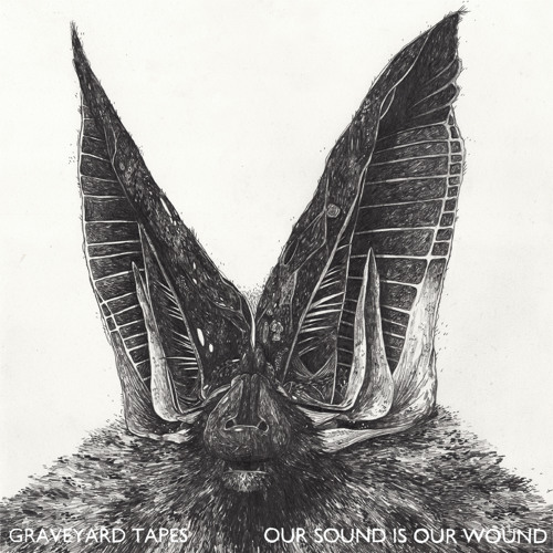 Graveyard Tapes - Our Sound Is Our Wound