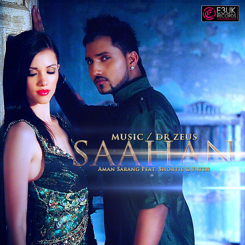 Saahan - Aman Sarang & Dr Zeus Ft. Shortie & Fateh - E3UK - Buy on iTunes - Out Now!