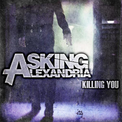 Download asking alexandria killing you download mp3, software.