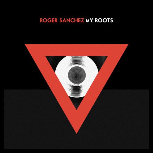 Roger Sanchez - My Roots (Original Mix) [STEALTH] *OUT NOW*
