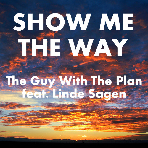 The Guy With The Plan - (feat. Linde Sagen) - Show Me The Way (Original Dancemix)