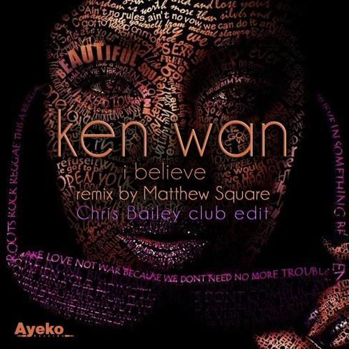 Ken Wan - I Believe (Chris Bailey Club Edit) - Ayeko Records