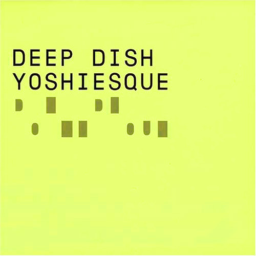 010 - Deep Dish - Yoshiesque - Disc 1 (1999)