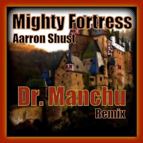 Mighty Fortress - Aaron Shust (Dr. Manchu Remix)
