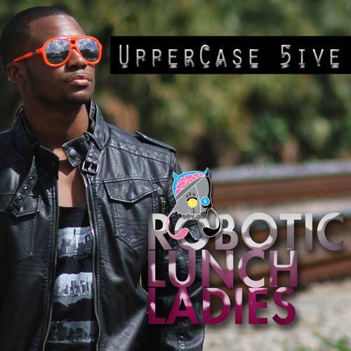 Robotic Lunch Ladies | UpperCase 5ive (Album Preview)
