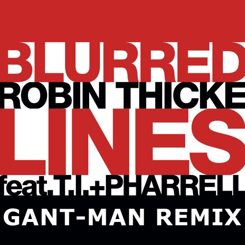 Robin Thicke - Blurred Lines (Gant-Man Remix)
