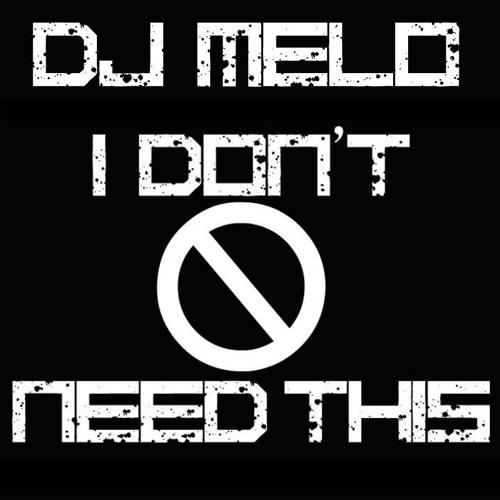 DJ Melo - I Don't Need This 2013