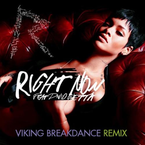 Rihanna - Right Now (feat David Guetta) (Viking Breakdance Remix)