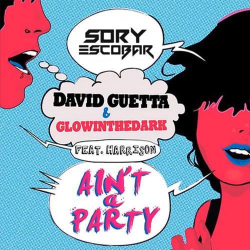 David Guetta & Glowinthedark Feat. Harrison - Ain't A Party (Sory Escobar Bootleg) [FREE DOWNLOAD]