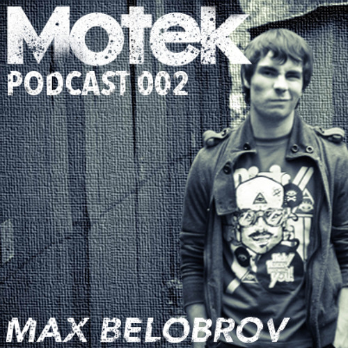 Motek Podcast 002 - Max Belobrov