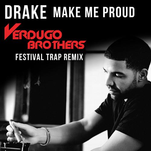 Drake - Make Me Proud [Verdugo Brothers Festival Trap Rmx]