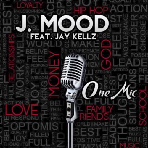"""J. Mood """"One Mic"""" ft. Jay Kellz"""