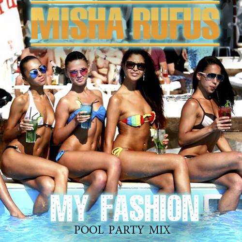 DJ MISHA RUFUS - MY FASHION pool party mix 2013