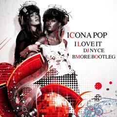 Icona Pop - I Love It (DJ Nyce Bmore Bootleg)