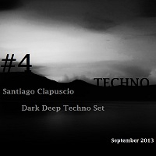 Santiago Ciapuscio - Dark Deep Techno Set - With Track List - September 2013 - #04 FREE DOWNLOAD!