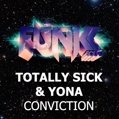 Totally Sick & Yona - Conviction (Original Mix) // Funkk Sound Recordings // *OUT NOW* !