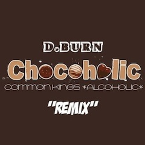 """CHOCOHOLIC"" - D.Burn (REMIX)"