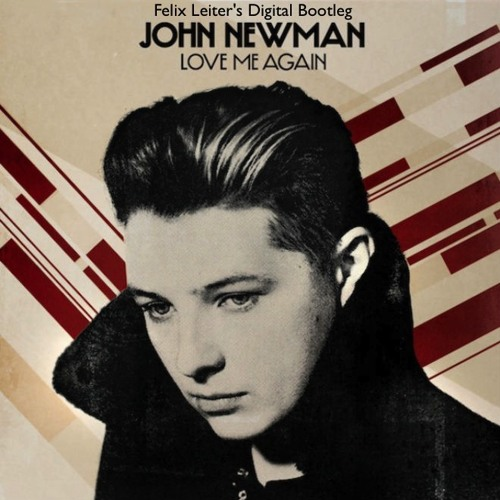 John Newman - Love Me Again (Felix Leiter's Digital Remix)