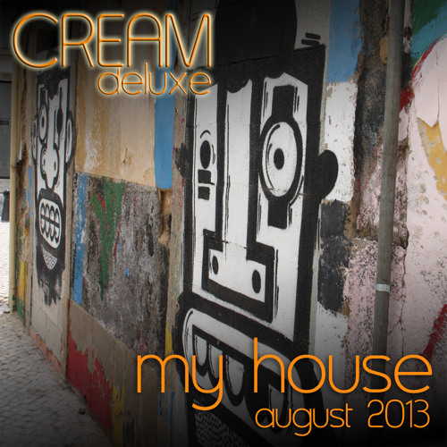 Cream Deluxe - My House - August 2013