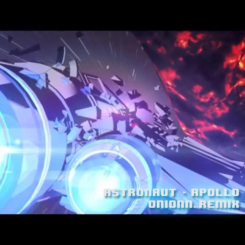 Astronaut - Apollo ( Onionn Remix )