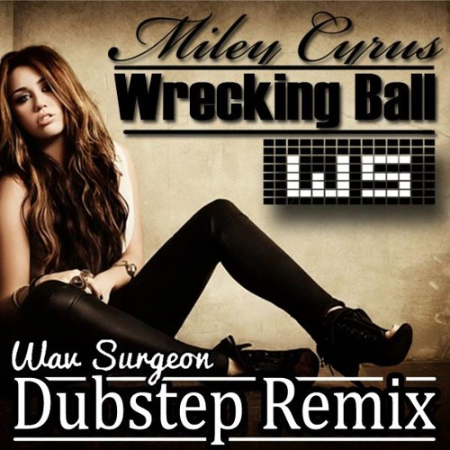 Wrecking Ball (Wav Surgeon Dubstep Remix)