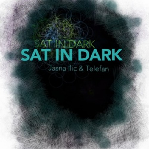 Sat In Dark by Jasna Ilic featuring Telefan