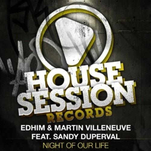 Edhim & Martin Villeneuve ft Sandy Duperval - Night Of Our Life (Original mix) Housesession Records