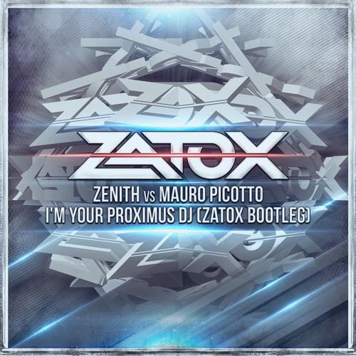 Zenith Vs Mauro Picotto - I'm Your Proximus DJ (Zatox Bootleg)