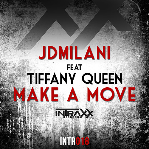 JDMilani Feat. Tiffany Queen - Make A Move (Original Mix) [Out Now On Beatport][Intraxx Recordings]