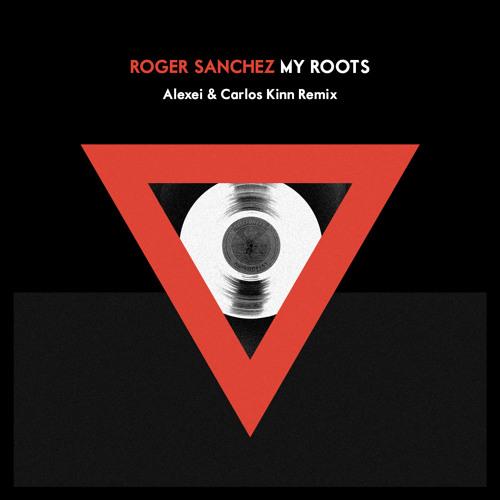Roger Sanchez - My Roots (Alexei & Carlos Kinn Remix)[STEALTH] *OUT NOW*