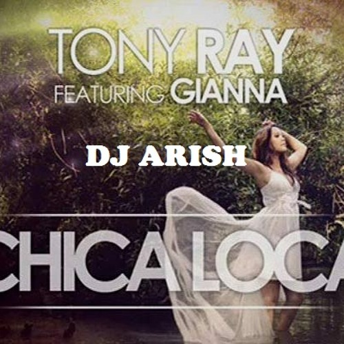 Chica Loca Tony Ray Ft Gianna Dj Arish