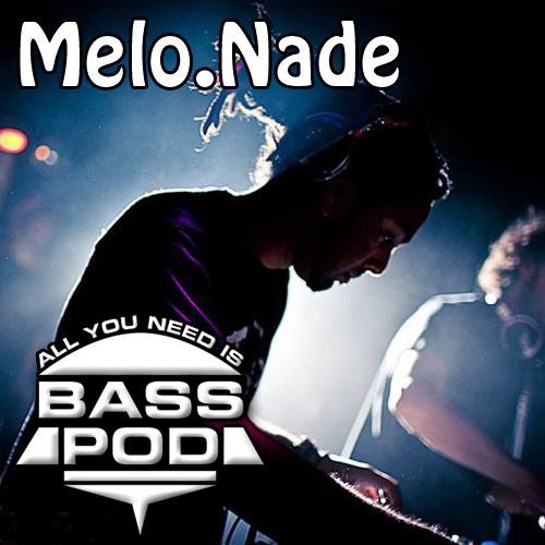 BASS Pod - Melo.Nade  [AllYouNeedisBass.com exclusive mix]