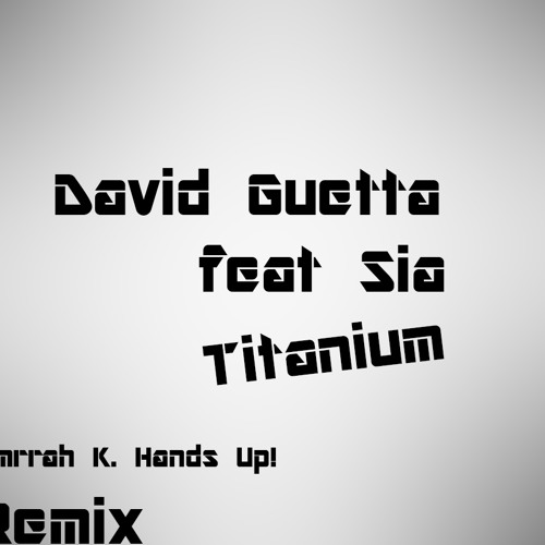 David Guetta feat Sia - Titanium (Emrrah K. Hands Up! Remix 2013)